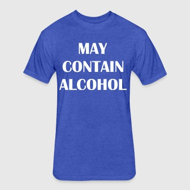 May Contain Alcohol - Fitted Cotton/Poly T-Shirt by Next Level