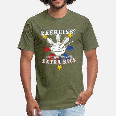 Exercise Extra Rice EXERCISE I THOUGHT BYOU SAID EXTRA RICE Philippine - Fitted Cotton/Poly T-Shirt by Next Level