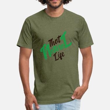 Sexi Nature That Natural Life - Fitted Cotton/Poly T-Shirt by Next Level