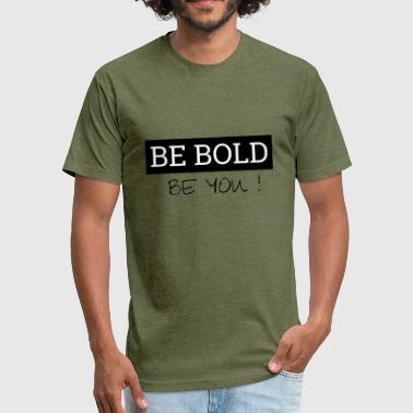 Bold Statement Be bold - be you - Fitted Cotton/Poly T-Shirt by Next Level