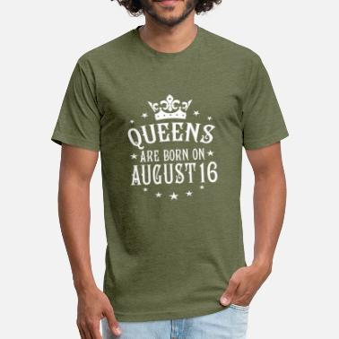 August 16 Queens are born on August 16 - Fitted Cotton/Poly T-Shirt by Next Level