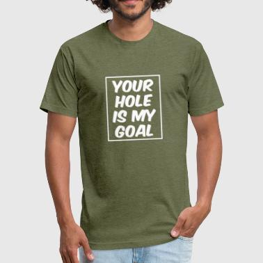 Your hole is my goal - Fitted Cotton/Poly T-Shirt by Next Level