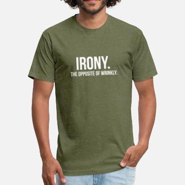 Sarcastic Irony Irony The Opposite Of Wrinkly Funny Definition - Fitted Cotton/Poly T-Shirt by Next Level