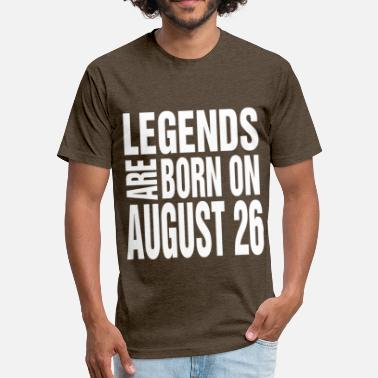 August 26 Legends are born on August 26 - Fitted Cotton/Poly T-Shirt by Next Level