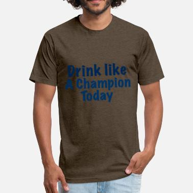 Drink Like A Champion Today DRINK LIKE CHAMPION - Fitted Cotton/Poly T-Shirt by Next Level