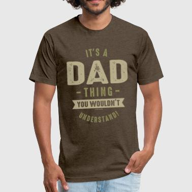Dad Thing It's a Dad Thing - Fitted Cotton/Poly T-Shirt by Next Level
