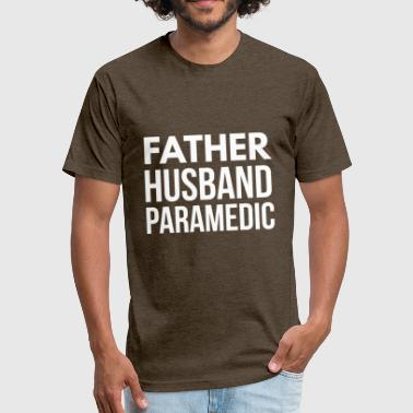 Paramedic Husband Father Husband Paramedic - Fitted Cotton/Poly T-Shirt by Next Level