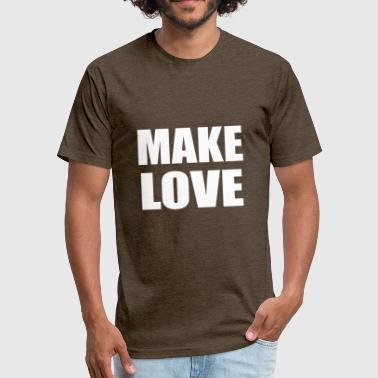 MAKE LOVE - Fitted Cotton/Poly T-Shirt by Next Level