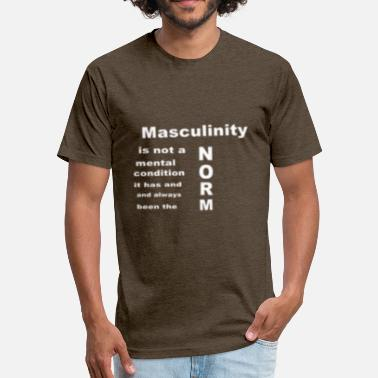 Masculinism Masculinity - Fitted Cotton/Poly T-Shirt by Next Level