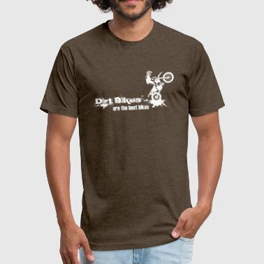 Best-biking Dirt Bikes are the best bikes - Fitted Cotton/Poly T-Shirt by Next Level