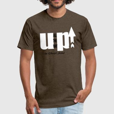 ALL THE WAY UP - Fitted Cotton/Poly T-Shirt by Next Level