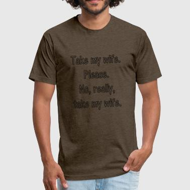 Take my wife - Fitted Cotton/Poly T-Shirt by Next Level