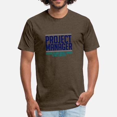 Project Manager Funny Project Manager - Fitted Cotton/Poly T-Shirt by Next Level
