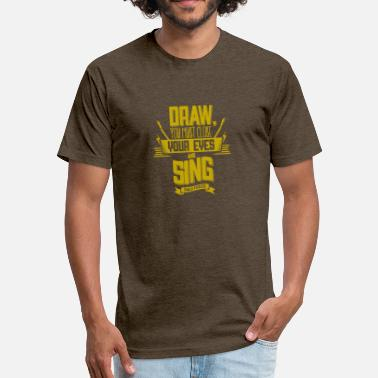 Eye Drawing Draw you must close your eyes and sing - Fitted Cotton/Poly T-Shirt by Next Level