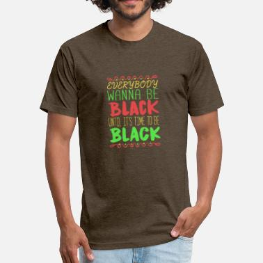 Black Culture Everybody wanna be Black - Fitted Cotton/Poly T-Shirt by Next Level