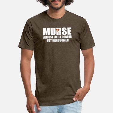 9221c79d21 Funny Male Nurse Nurse Almost Like A Doctor But Handsomer - Unisex Poly  Cotton T-
