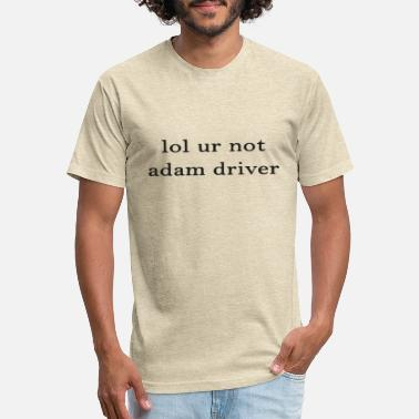 The Force Awakens Lol Ur Not Adam Driver - Unisex Poly Cotton T-Shirt