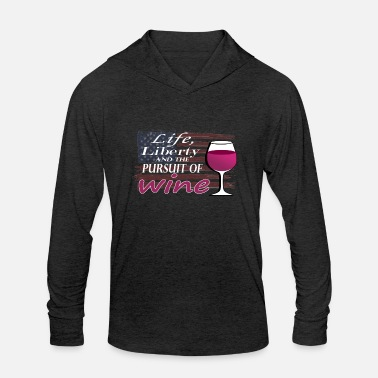 Wine Life, Liberty and the pursuit of WINE - Unisex Tri-Blend Hoodie Shirt