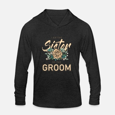 Groom I am the sister of the groom - Unisex Tri-Blend Hoodie