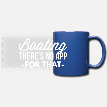 Boating Boating there's no app for that - Full Color Panoramic Mug