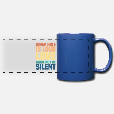 Loud When Hate Is Loud Love Must Not Be Silent - Full Color Panoramic Mug