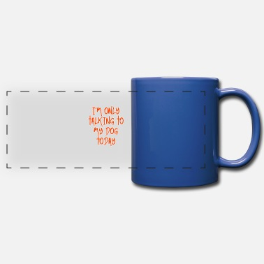 Hundeerziehung I m Only Talking To My Dog Today Dog Lover Gifs - Full Color Panoramic Mug