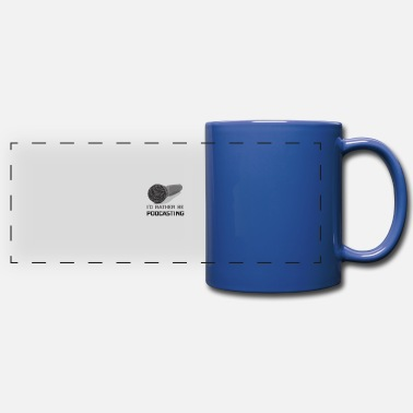 Podcast Addict Funny I'd Rather Be Podcasting Podcasters - Full Color Panoramic Mug