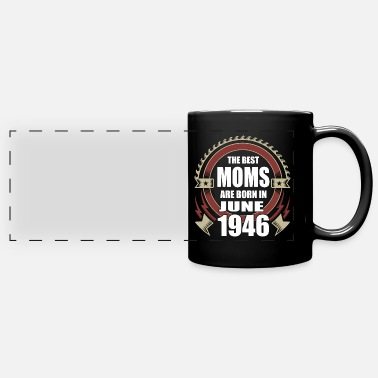 The Best Moms are Born in June 1946 - Full Color Panoramic Mug