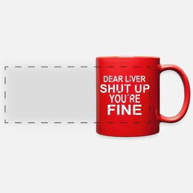 DRINKING: Dear Liver you´re fine - Full Color Panoramic Mug