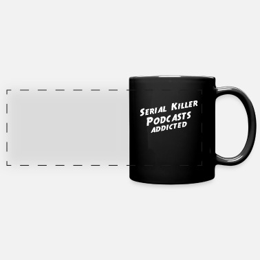 Podcast Addict TRUE CRIME: Serial Killer Podcasts addicted - Full Color Panoramic Mug