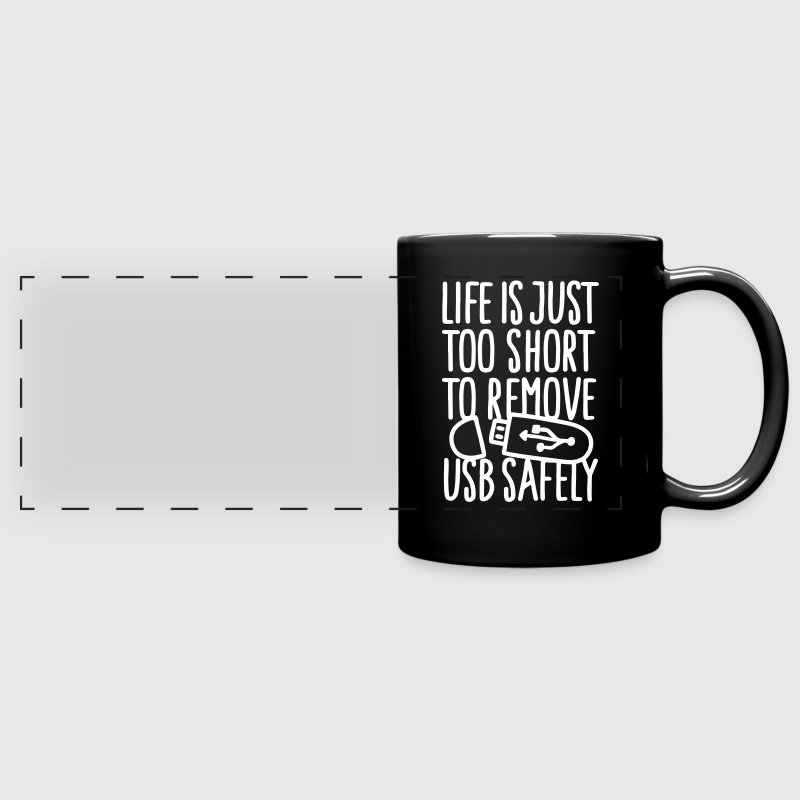 Life is just too short to remove USB safely - Full Color Panoramic Mug
