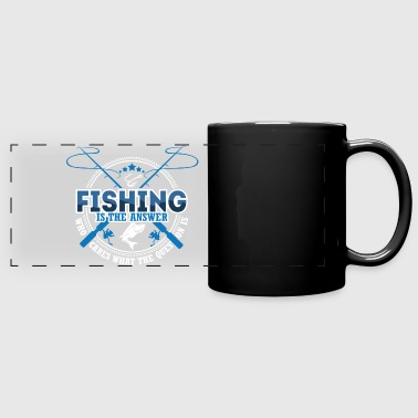 Fishing is The Answer who care what the Question i - Full Color Panoramic Mug