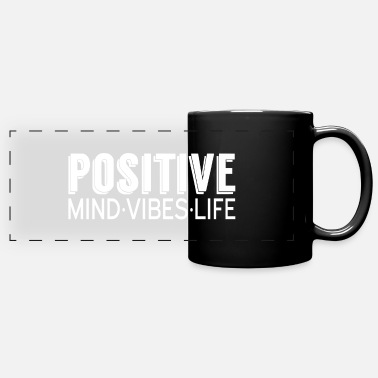 Positive Positive Mind Positive Vibes Positive Life - Full Color Panoramic Mug