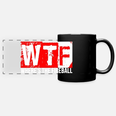Wtf Fireball WTF Where's The Fireball Alcohol Cool Party Funny - Full Color Panoramic Mug