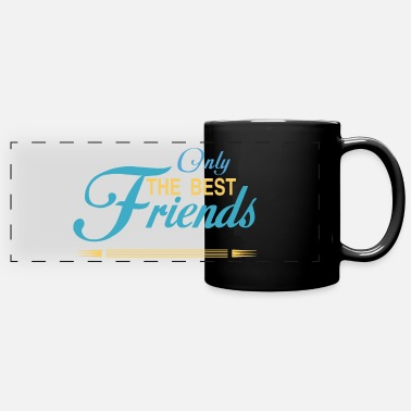 Best Only the best friends - Full Color Panoramic Mug