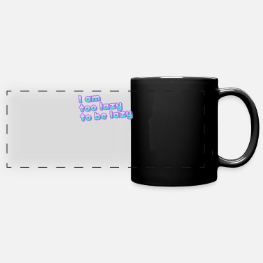 Lazy too lazy to be lazy - Full Color Panoramic Mug