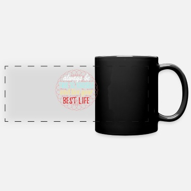Live Your Life Always Be True to Yourself and Live Your Best Life - Full Color Panoramic Mug
