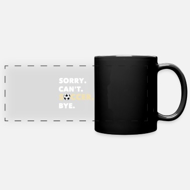 Soccer Sorry Cant Soccer - Full Color Panoramic Mug