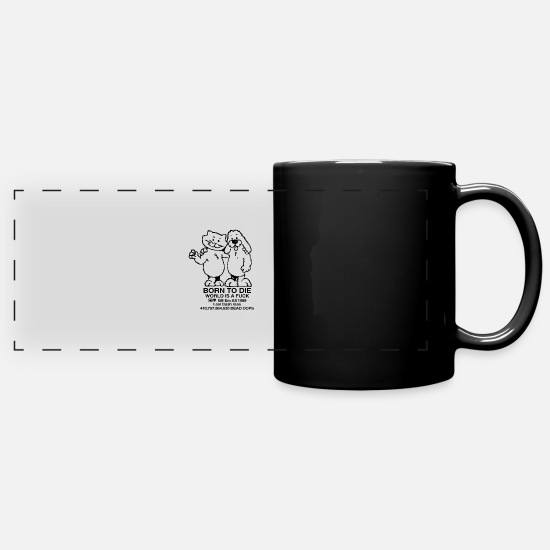 To Mugs & Drinkware - Born To Die World A Fuck - Full Color Panoramic Mug black