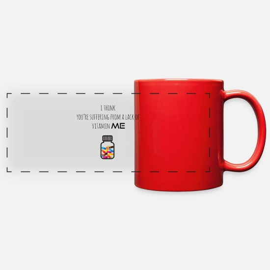 Me Mugs & Drinkware - You are suffering from a lack of vitamin ME - Full Color Panoramic Mug red