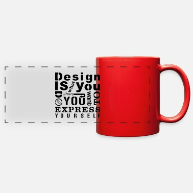 Design Design is - Full Color Panoramic Mug