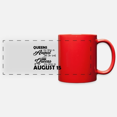 Quotes The real Queens are born in August 15 present - Full Color Panoramic Mug