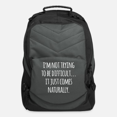 Natural Trying To Be Difficult Funny Quote  - Computer Backpack