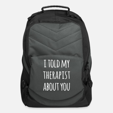 Rude Told My Therapist Funny Quote - Computer Backpack