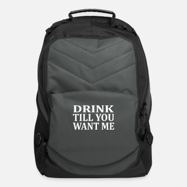 Drink Till You Want Me - Computer Backpack