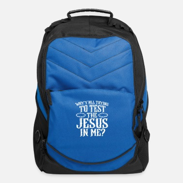 Believer Why Y'all Tryin to Test The Jesus in Me Christian - Computer Backpack