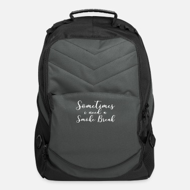 Sometimes I Need A Smoke Break - Computer Backpack