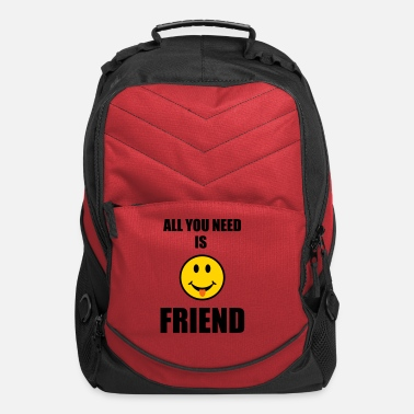 Person All you need is friend - Computer Backpack