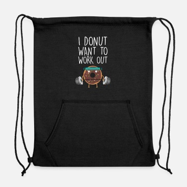 Work Out I Donut Want To Work Out - Sweatshirt Drawstring Bag