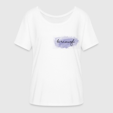 Bi Enough - Women's Flowy T-Shirt